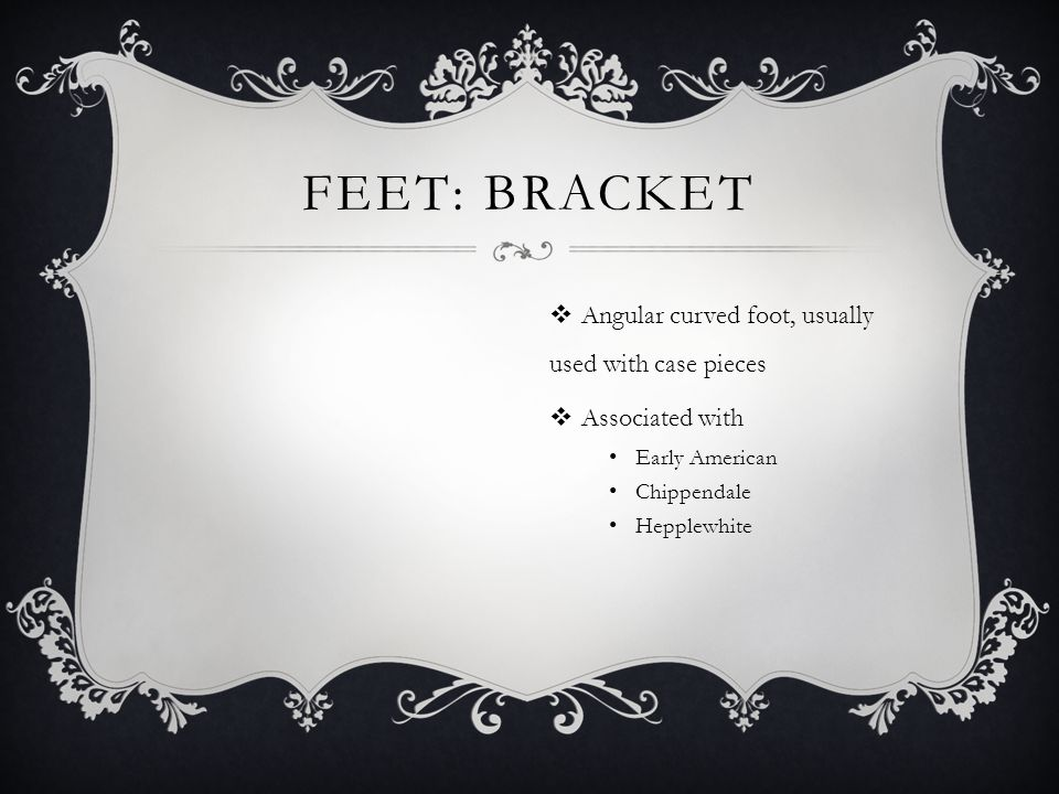 Feet: Bracket Angular curved foot, usually used with case pieces