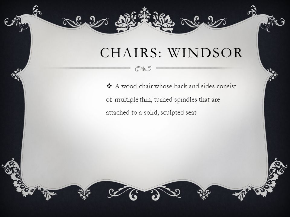 Chairs: Windsor A wood chair whose back and sides consist of multiple thin, turned spindles that are attached to a solid, sculpted seat.