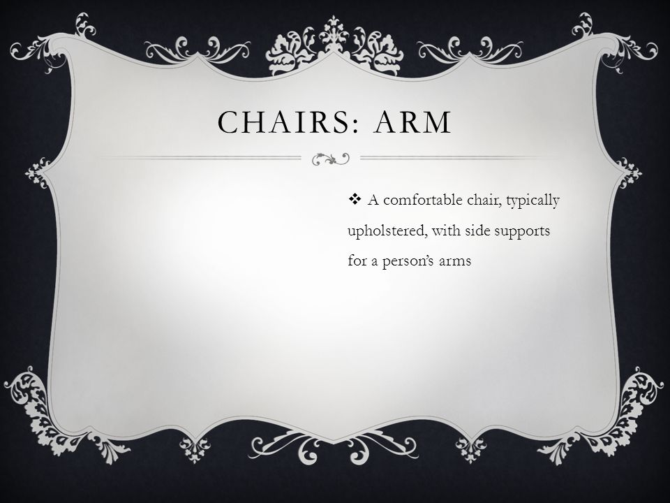 Chairs: arm A comfortable chair, typically upholstered, with side supports for a person's arms