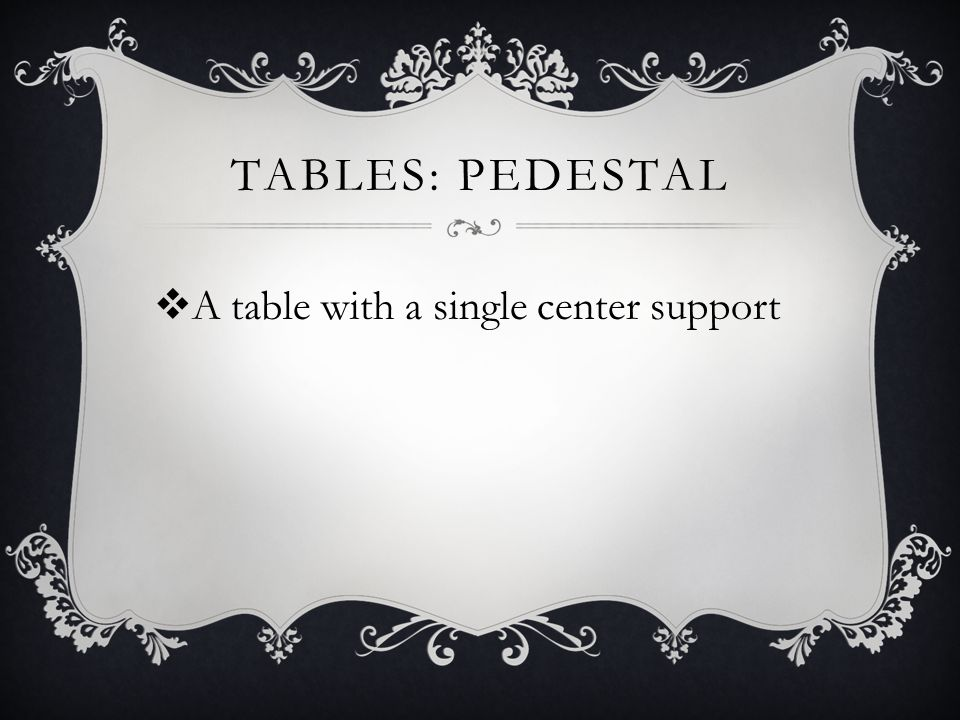 Tables: pedestal A table with a single center support