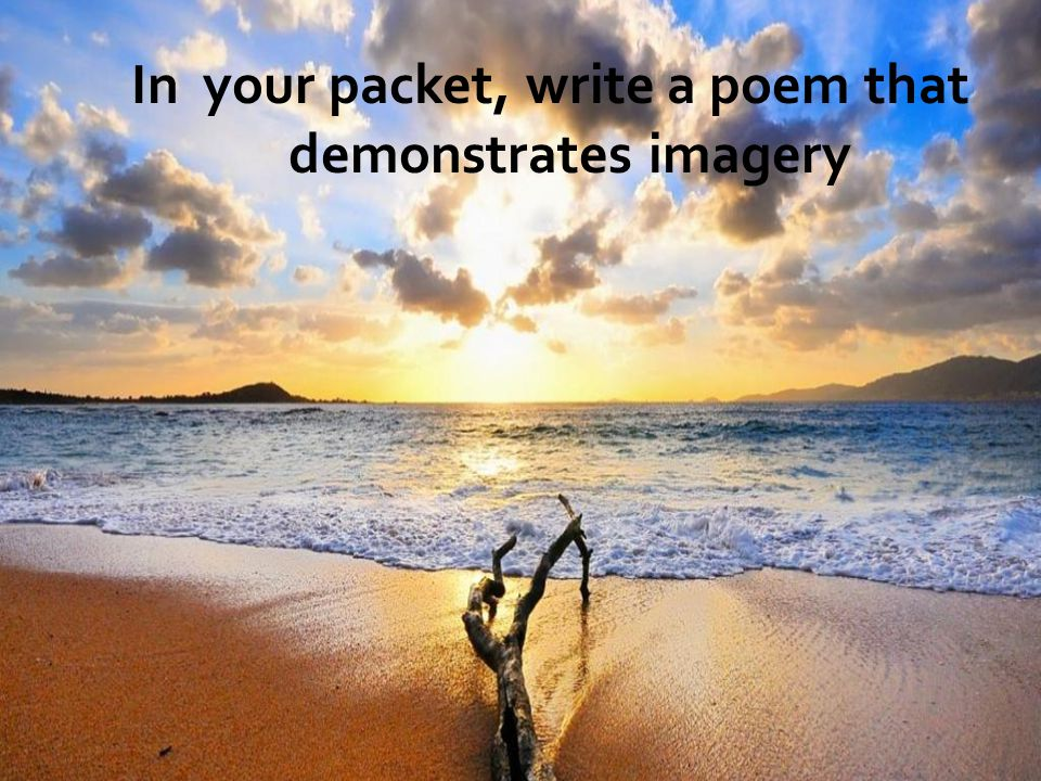 In your packet, write a poem that demonstrates imagery