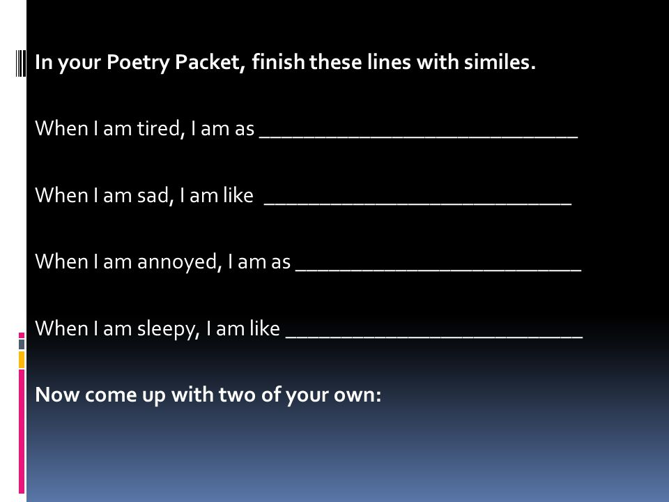 In your Poetry Packet, finish these lines with similes