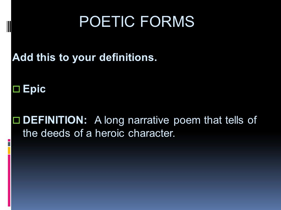 POETIC FORMS Add this to your definitions. Epic