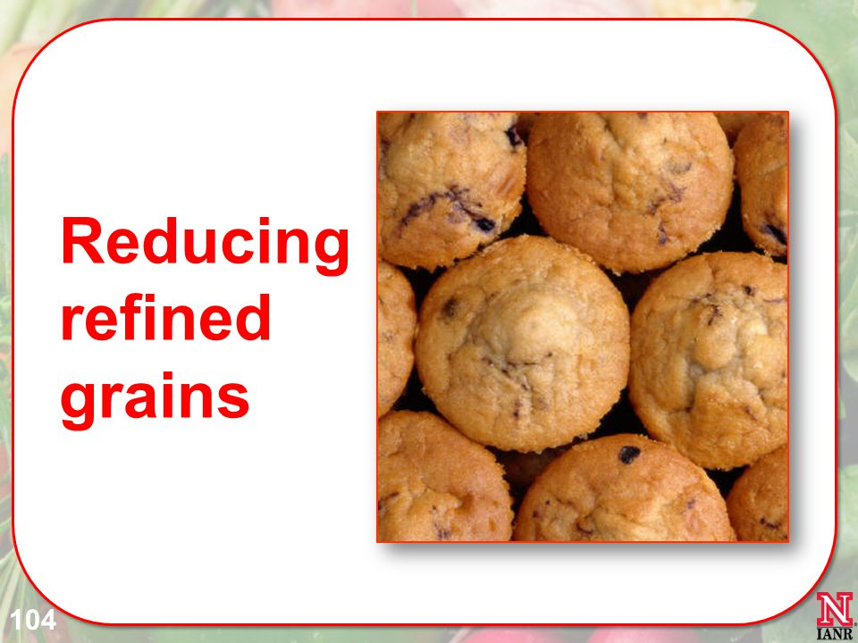 Reducing refined grains