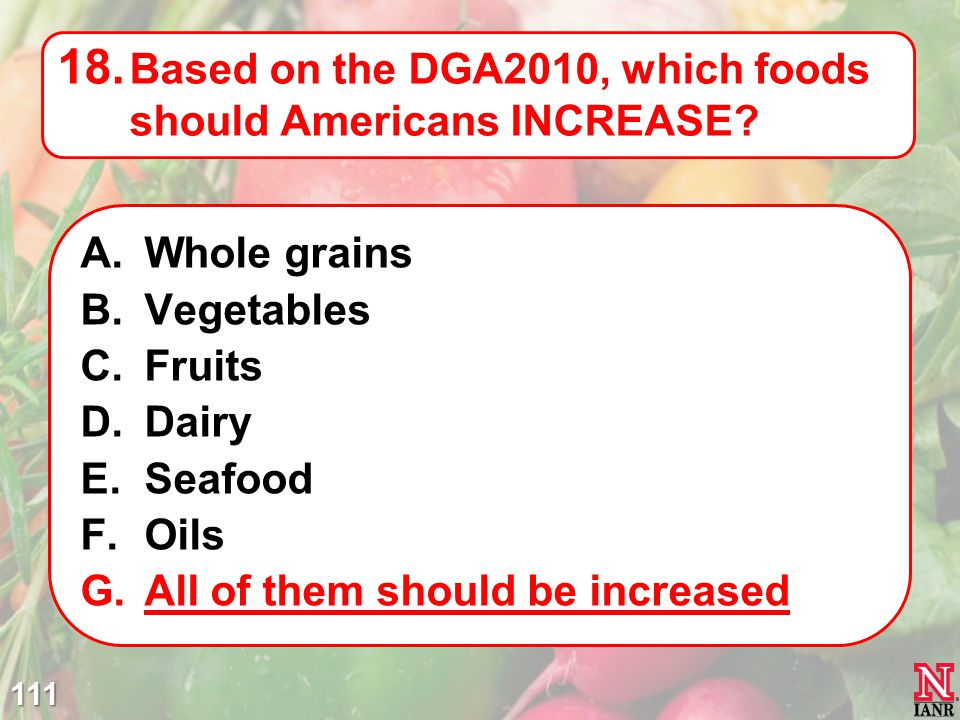 Based on the DGA2010, which foods should Americans INCREASE