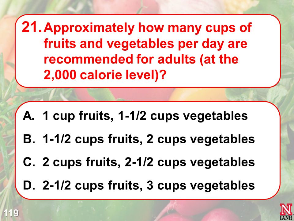Approximately how many cups of fruits and vegetables per day are recommended for adults (at the 2,000 calorie level)