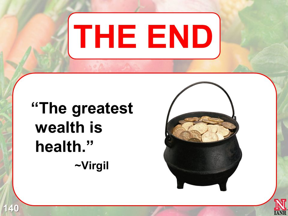 The greatest wealth is health. ~Virgil