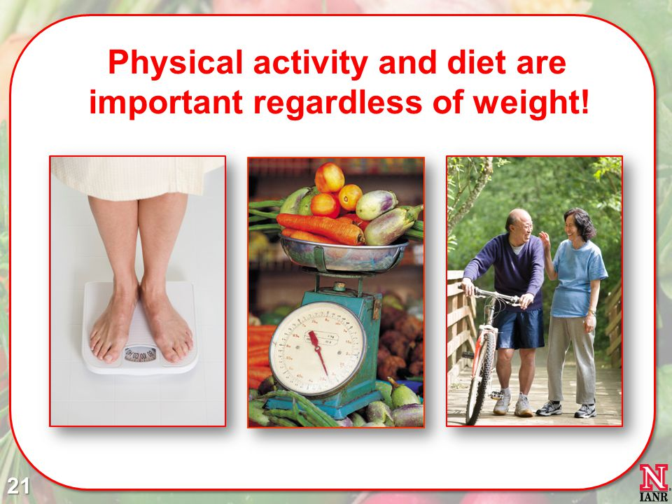 Physical activity and diet are important regardless of weight!