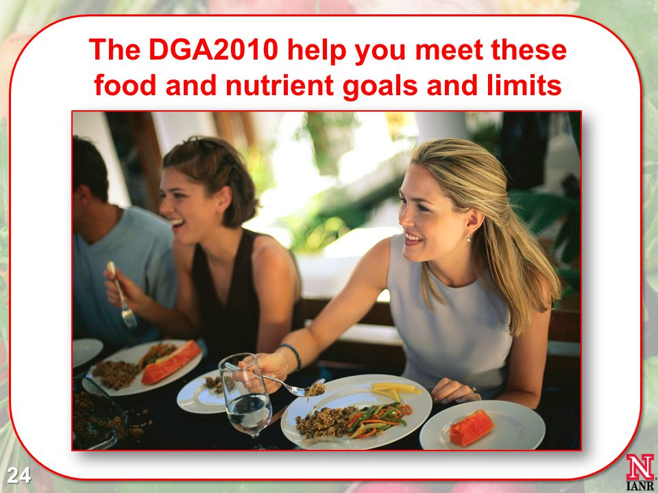 The DGA2010 help you meet these food and nutrient goals and limits