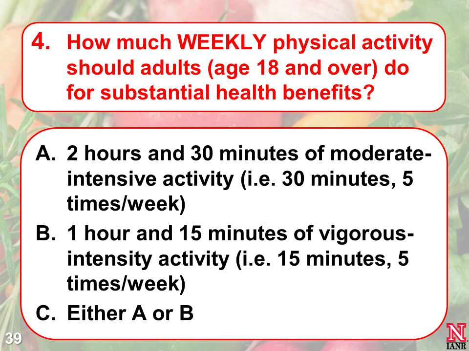How much WEEKLY physical activity should adults (age 18 and over) do for substantial health benefits