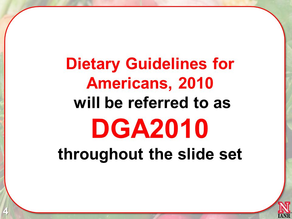 Dietary Guidelines for Americans, 2010 will be referred to as DGA2010 throughout the slide set