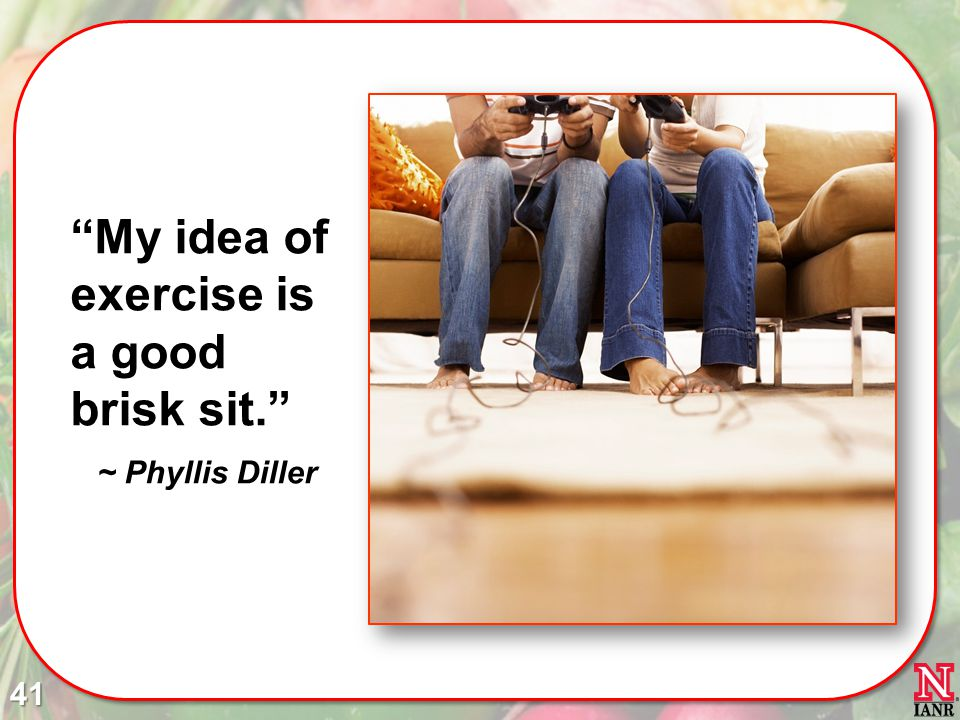 My idea of exercise is a good brisk sit. ~ Phyllis Diller