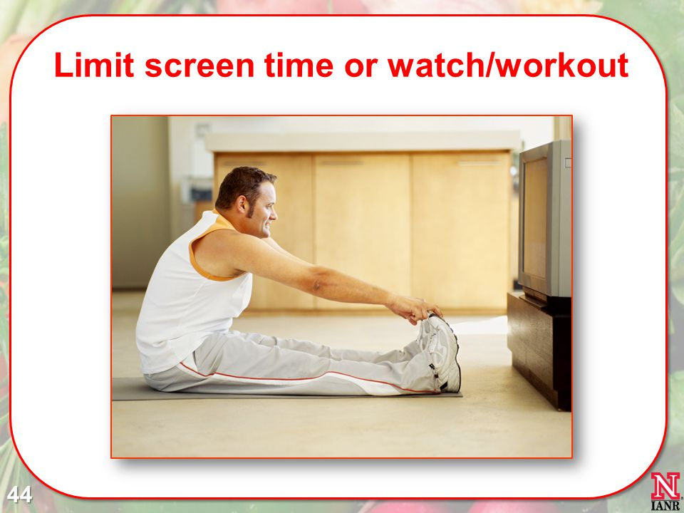 Limit screen time or watch/workout