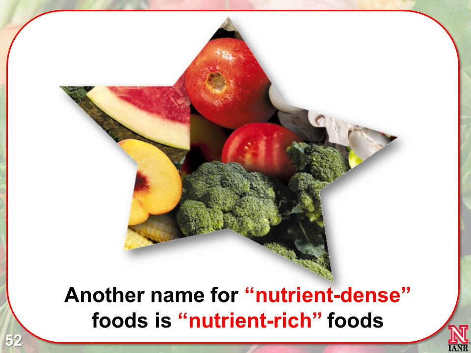 Another name for nutrient-dense foods is nutrient-rich foods