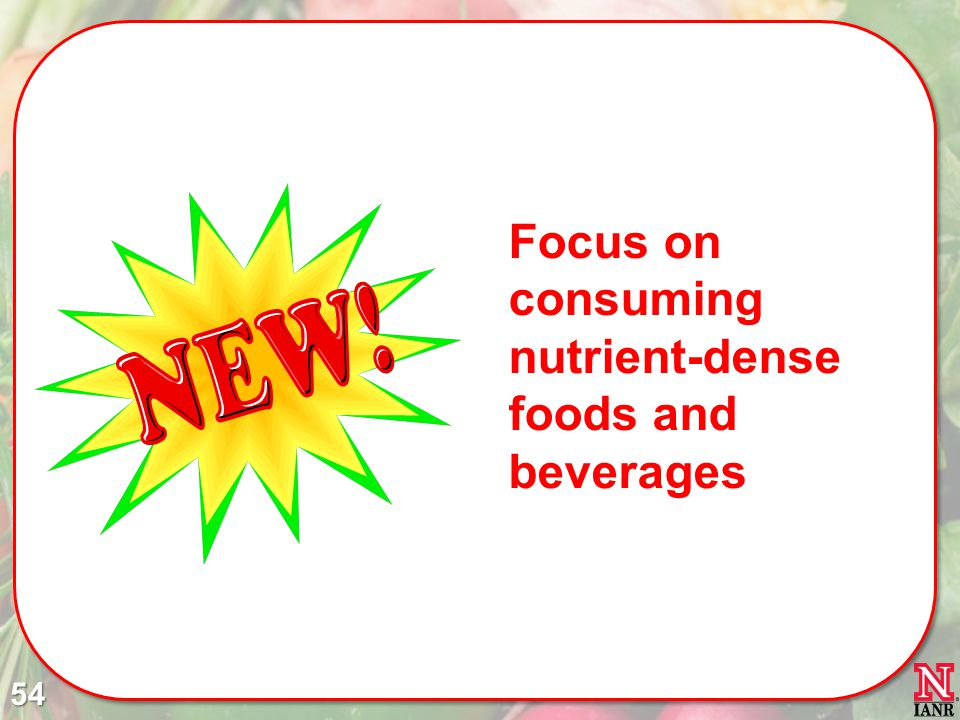 Focus on consuming nutrient-dense foods and beverages