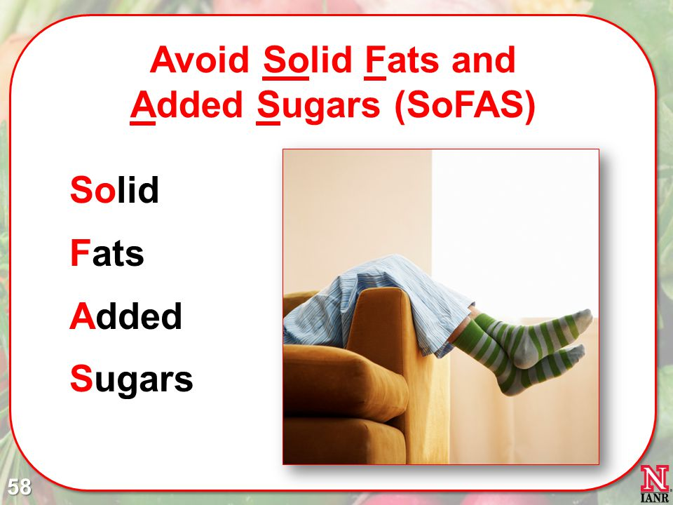 Avoid Solid Fats and Added Sugars (SoFAS)