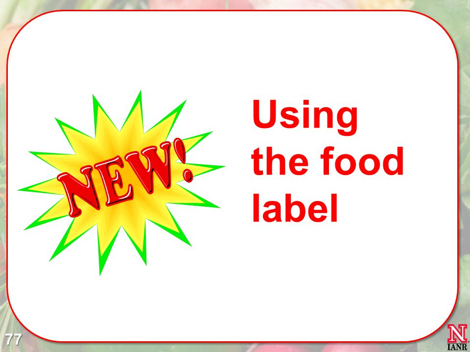 Using the food label You'll find recommendations to use the food label throughout the DGA2010 to help you choose a healthy diet.