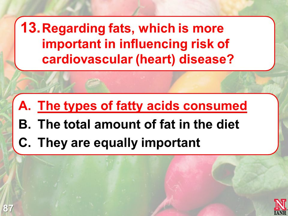 The types of fatty acids consumed The total amount of fat in the diet