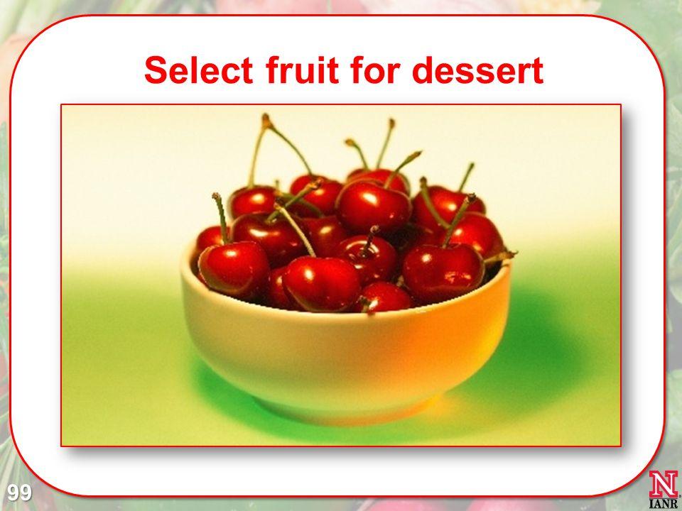 Select fruit for dessert