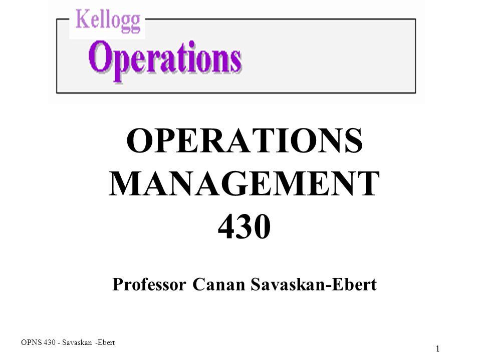 OPERATIONS MANAGEMENT 430 Professor Canan Savaskan-Ebert