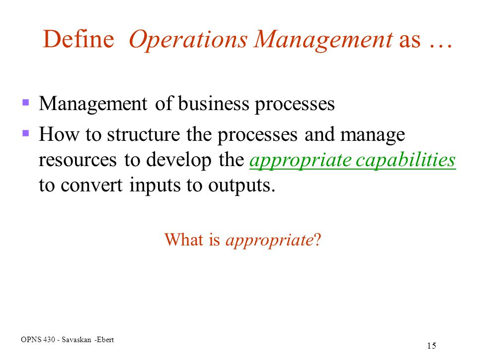 Define Operations Management as …