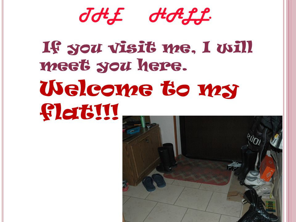 Welcome to my flat!!! If you visit me, I will meet you here.