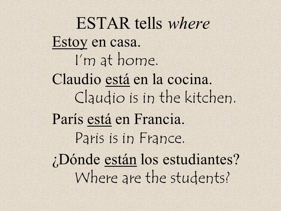 ESTAR tells where Estoy en casa. I'm at home.