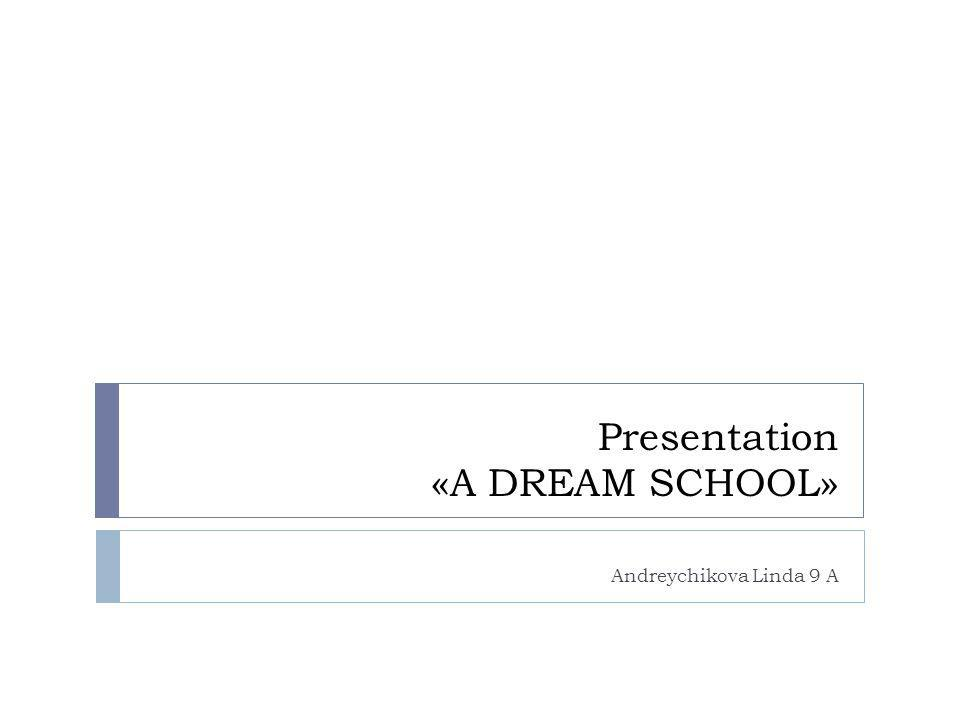 Presentation «A DREAM SCHOOL»