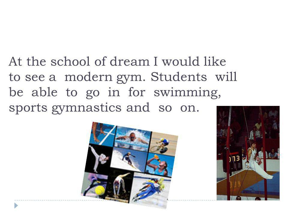 At the school of dream I would like to see a modern gym