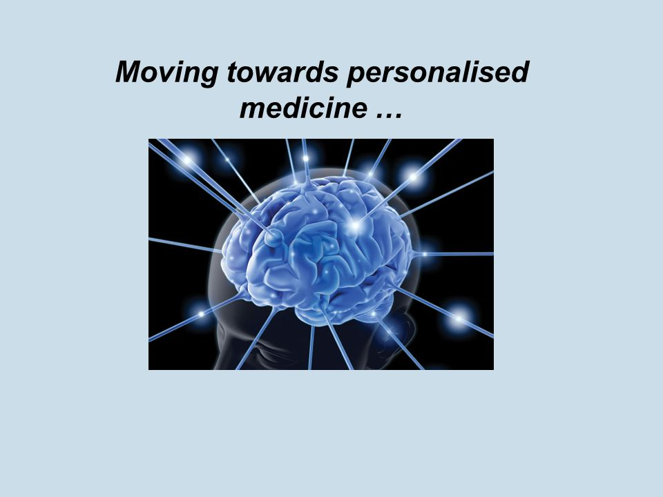 Moving towards personalised medicine …