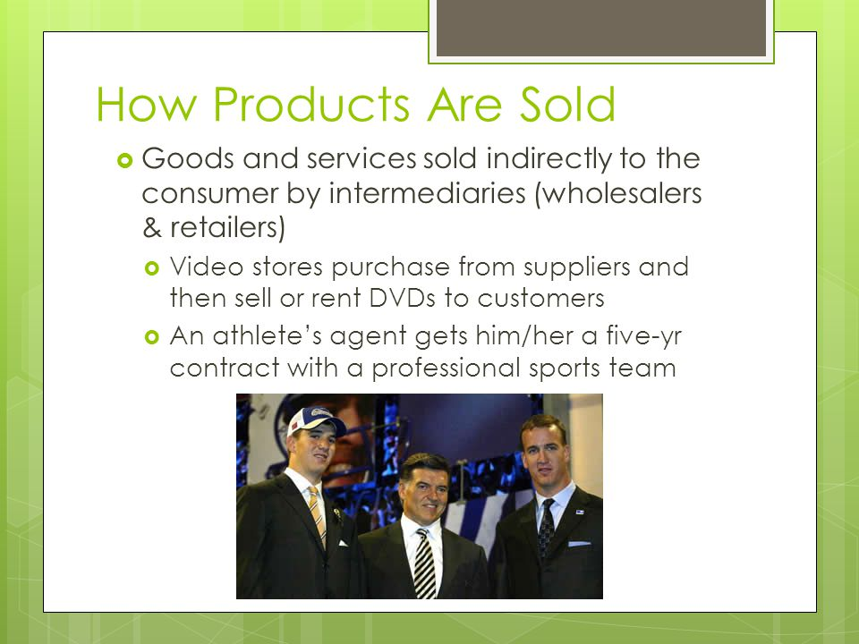 How Products Are Sold Goods and services sold indirectly to the consumer by intermediaries (wholesalers & retailers)