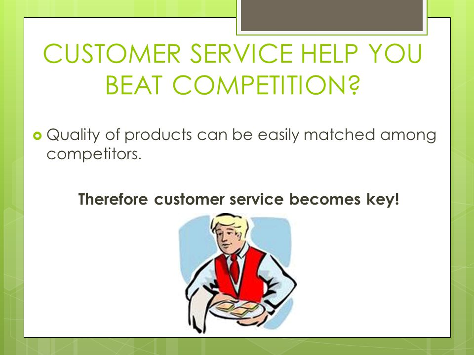 CUSTOMER SERVICE HELP YOU BEAT COMPETITION