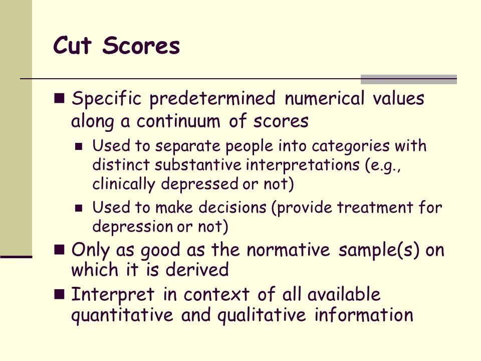 Cut Scores Specific predetermined numerical values along a continuum of scores.