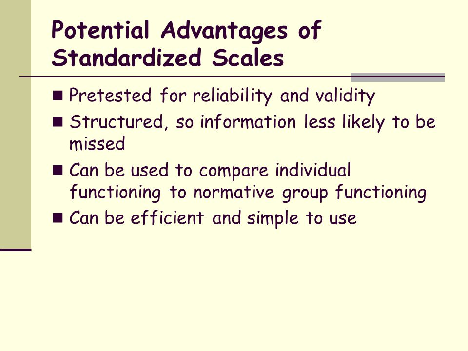 Potential Advantages of Standardized Scales