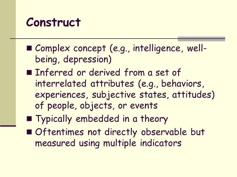 Construct Complex concept (e.g., intelligence, well-being, depression)