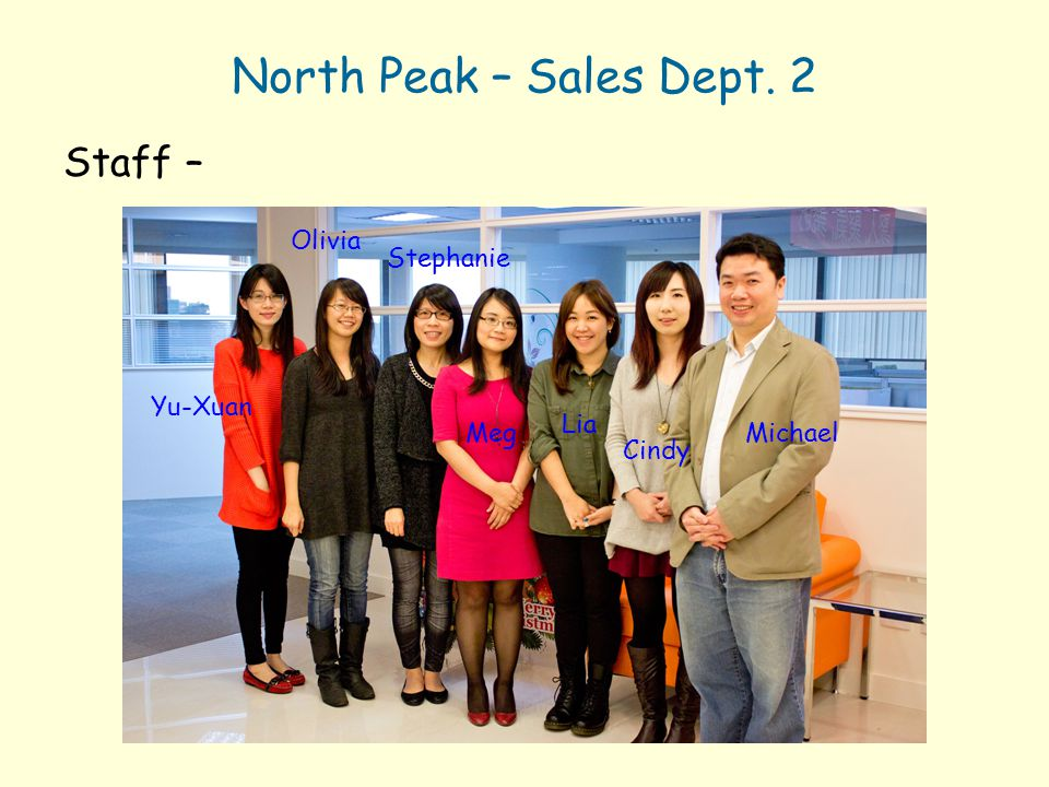 North Peak – Sales Dept. 2 Staff – Olivia Stephanie Yu-Xuan Lia Meg