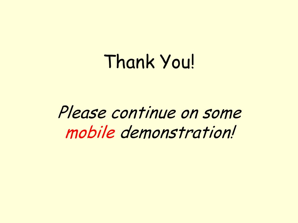 Please continue on some mobile demonstration!