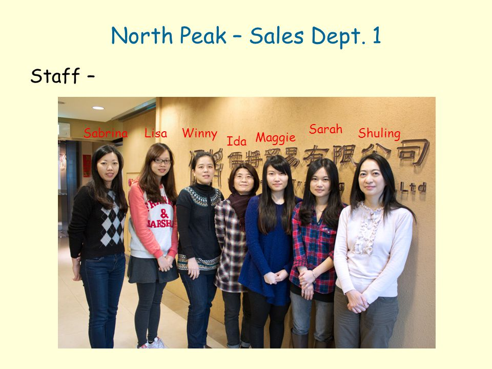 North Peak – Sales Dept. 1 Staff – Sarah Sabrina Lisa Winny Shuling