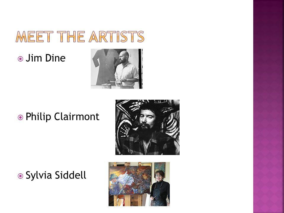 Meet the artists Jim Dine Philip Clairmont Sylvia Siddell