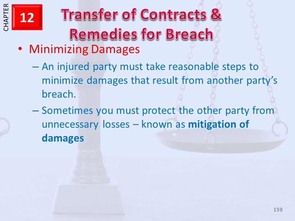 Minimizing Damages An injured party must take reasonable steps to minimize damages that result from another party's breach.