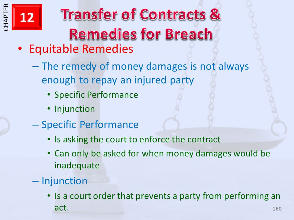 Equitable Remedies The remedy of money damages is not always enough to repay an injured party. Specific Performance.
