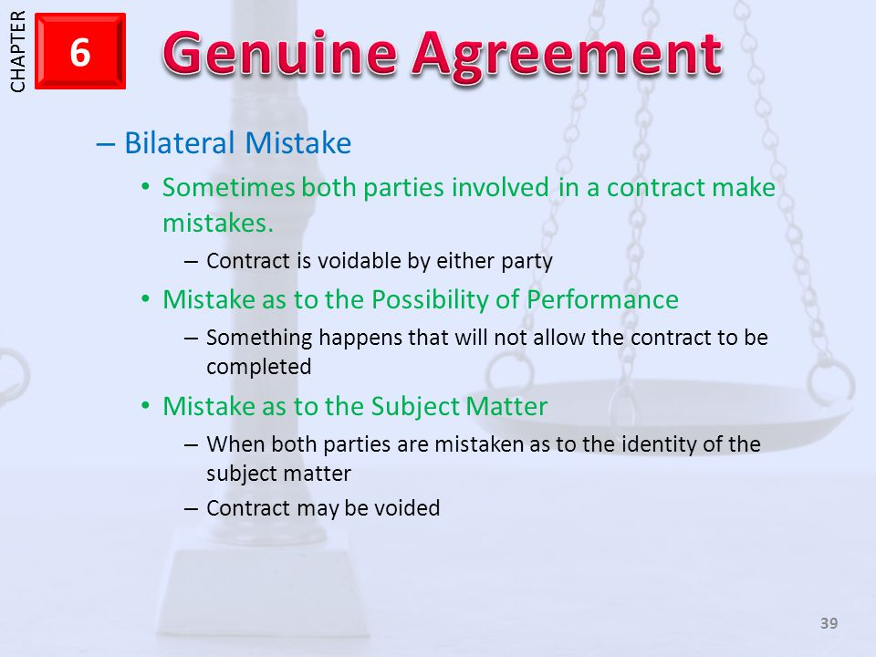 Bilateral Mistake Sometimes both parties involved in a contract make mistakes. Contract is voidable by either party.