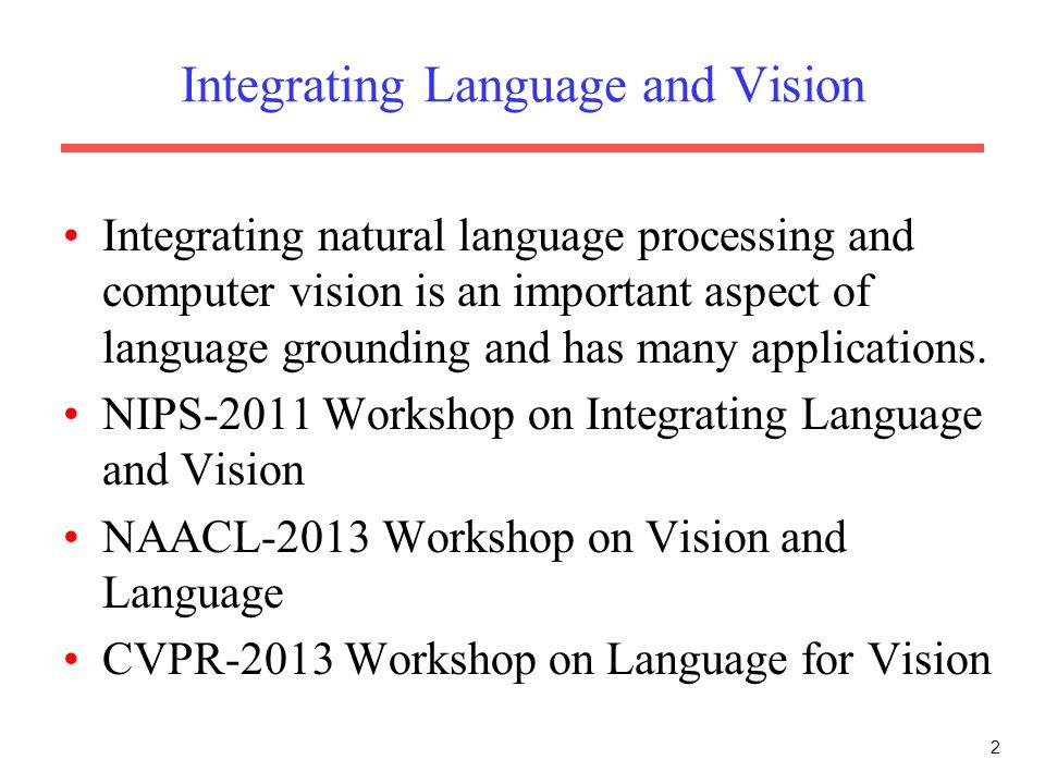 Integrating Language and Vision