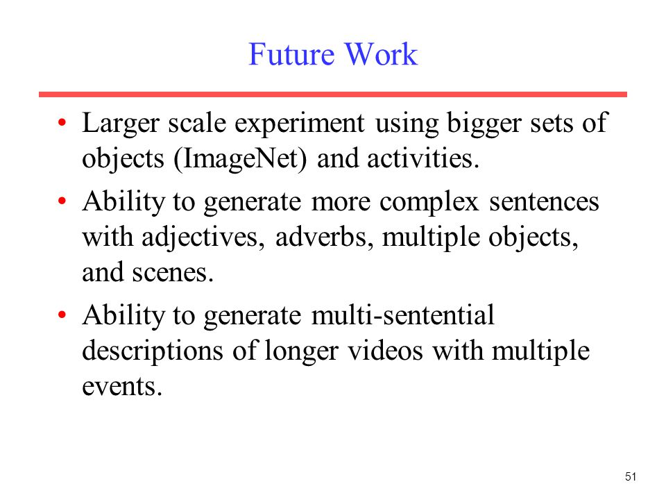 Future Work Larger scale experiment using bigger sets of objects (ImageNet) and activities.
