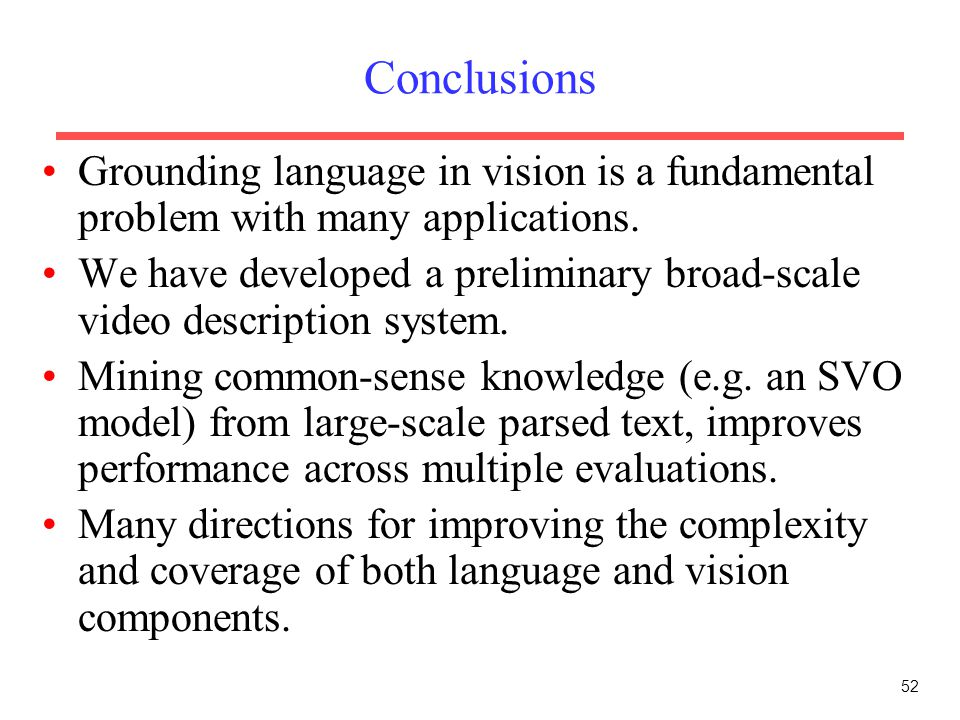 Conclusions Grounding language in vision is a fundamental problem with many applications.