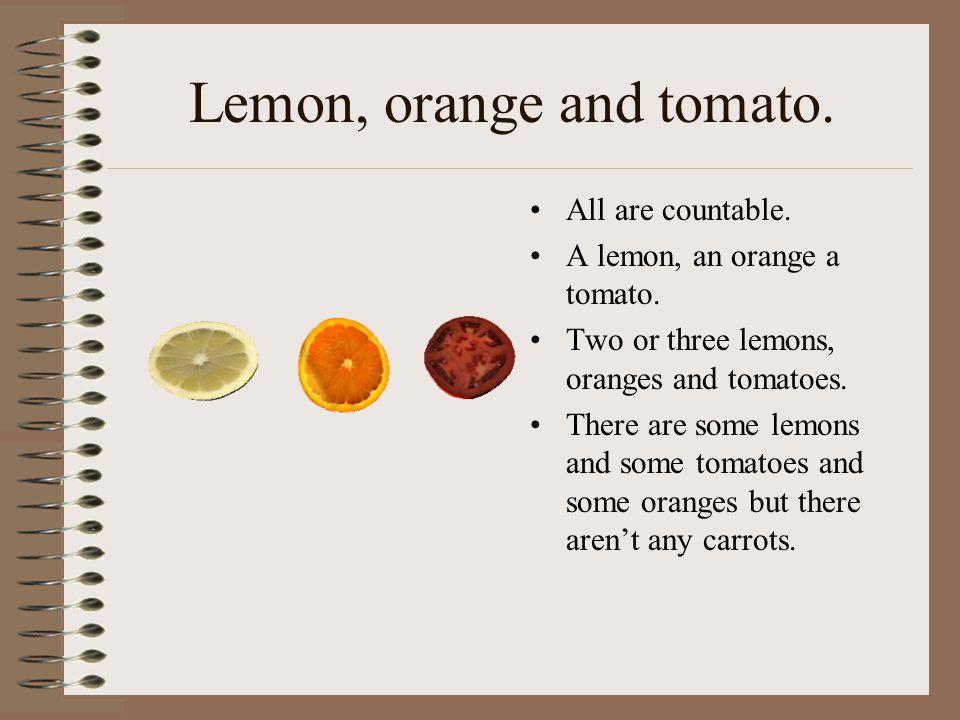 Lemon, orange and tomato.