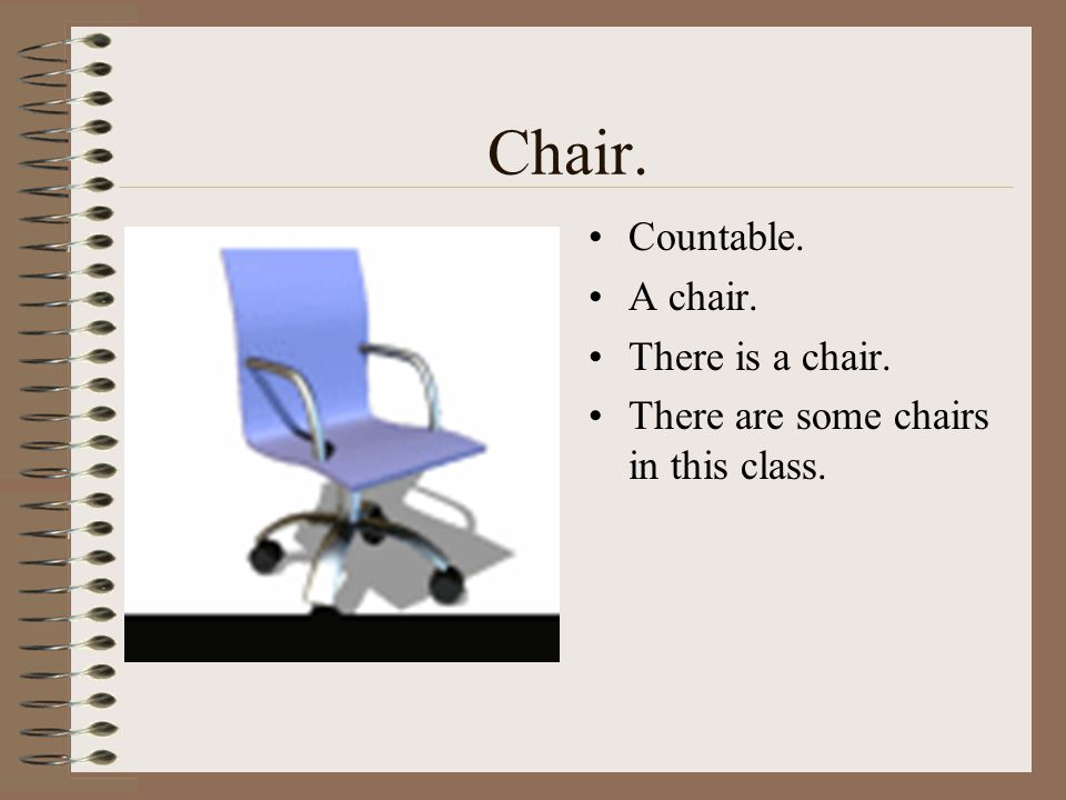 Chair. Countable. A chair. There is a chair.