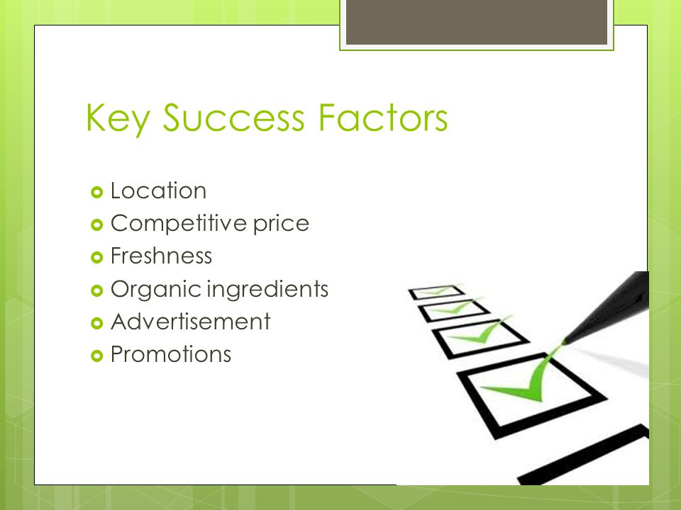 Key Success Factors Location Competitive price Freshness