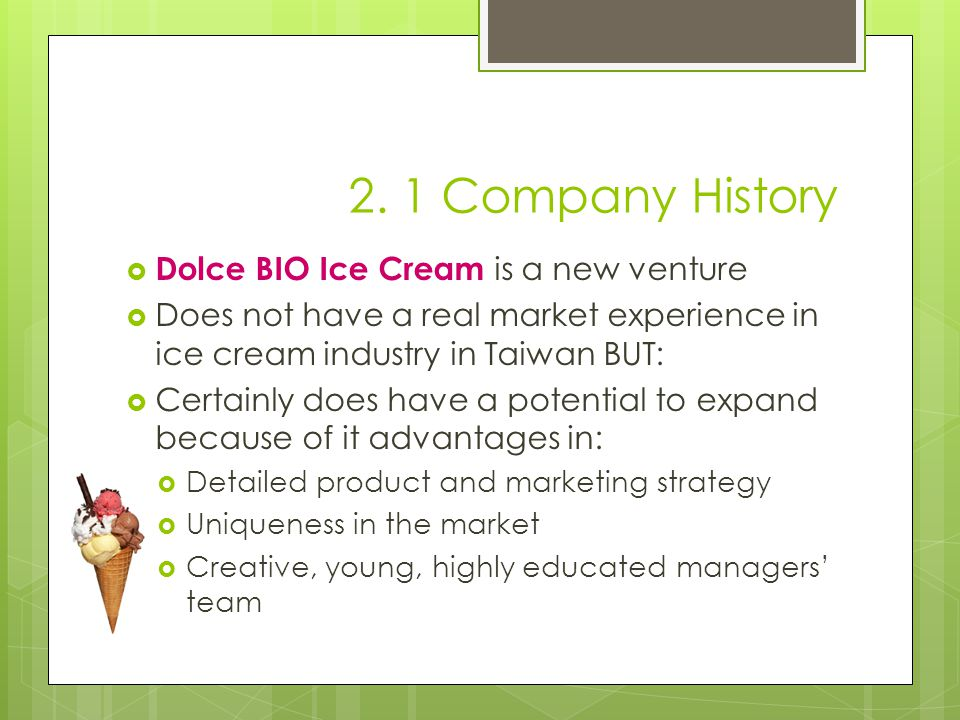 2. 1 Company History Dolce BIO Ice Cream is a new venture