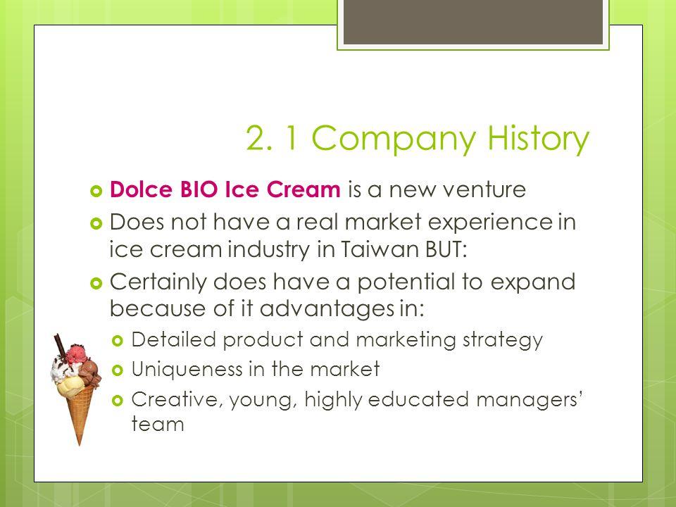 2. 1 Company History Dolce BIO Ice Cream is a new venture